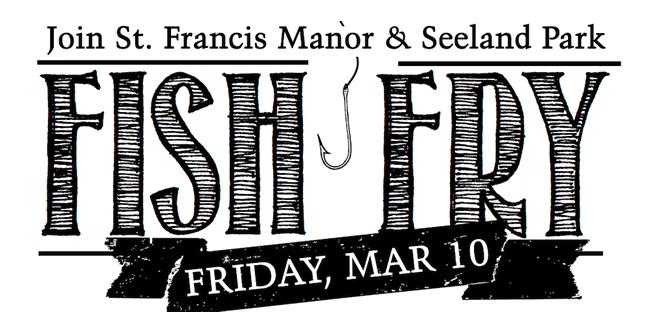 St. Francis Manor & Seeland Park FISH FRY March 10